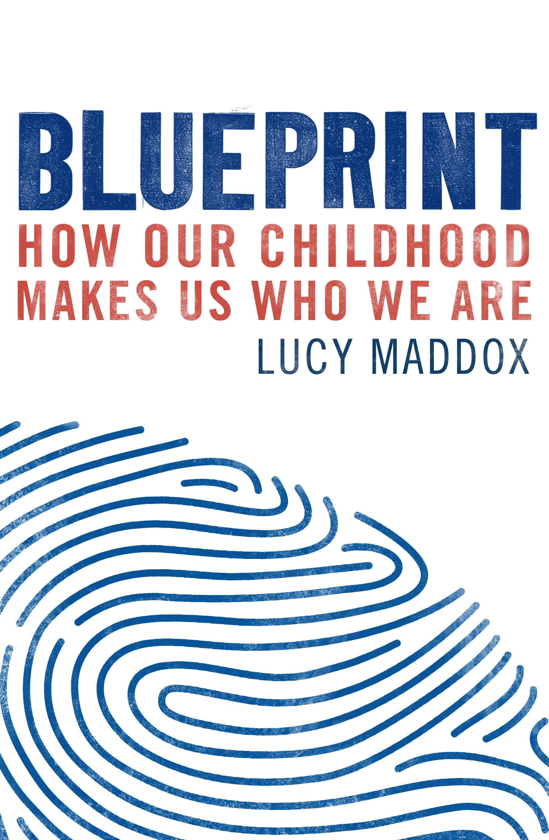 Blueprint: How Our Childhood Makes Us Who We Are:  book cover